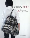 Carry Me : 20 Boutique Bags to Sew